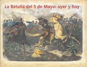 La Batalla del 5 de Mayo: ayer y hoy - The Battle of Puebla: Yesterday and Today