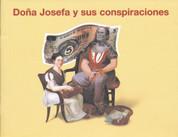 Dona Josefa y sus conspiraciones - Mrs. Josefa and Her Conspiracies
