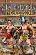 La historia de los gladiadores y el Coliseo - The History of Gladiators and the Colosseum