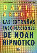 Las extrañas fascinaciones de Noah Hipnótico - The Strange Fascinations of Noah Hypnotik