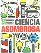 Ciencia asombrosa - Stupendous Science: 70 Super Cool Experiments You Can Do at Home
