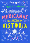 Había una vez mexicanas que hicieron historia - Once Upon a Time Mexican Women Who Made History