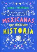 Había una vez mexicanas que hicieron historia - Once Upon a Time Mexican Women Who Made History