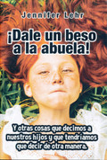 ¡Dale un beso a  la abuela! - Parent Speak