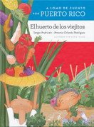 A lomo de cuento por Puerto Rico: El huerto de los viejitos - A StorybookRide Through Puerto Rico: The Old People's Vegetable Garden
