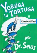 Yoruga la tortuga y otros cuentos - Yertle the Turtle and Other Stories