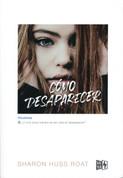 Cómo desaparecer - How to Disappear