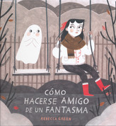 Cómo hacerse amigo de un fantasma - How to Make Friends with a Ghost