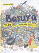 Basura. Todo sobre la cosa mós molesta del mundo - Trash: Everything about the Most Troubling Thing in the World