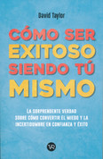 Cómo ser exitoso siendo tú mismo - How to Be Succesful by Being Yourself