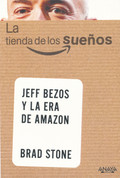 La tienda de los sueños. Jeff Bezos y la era de Amazon - The Everything Store: Jeff Bezos and the Age of Amazon