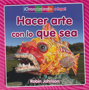 Hacer arte con lo que sea - Making Art from Anything