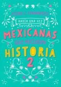 Había una vez mexicanas que hicieron historia 2 - Once Upon a Time Mexican Women Who Made History 2 Who Made History Who Made History