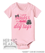 I Wear Bows, & My Daddy Wears Dog Tags  Shirt or Onesie