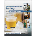Reasonable Suspicion Testing: What Supervisors Need To Know - - Supervisor Workbook