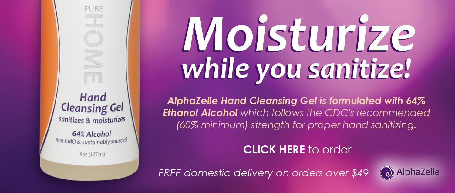 Moisturize while you sanitize with AlphaZelle Hand Cleansing Gel