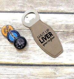 Personalized Leather Magnet Bottle Opener - Shut Up Liver