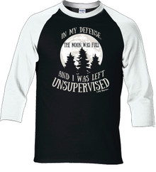 In My Defense It Was a Full Moon and I Was Left Unsupervised Funny Womens Raglan