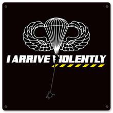 I Arrive Violently Metal Wall Sign (12X12)