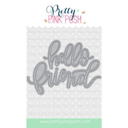 Pretty Pink Posh Dies, Hello Friend Script -