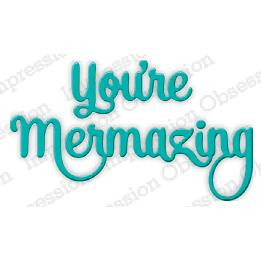 Impression Obsession Dies, You're Mermazing -