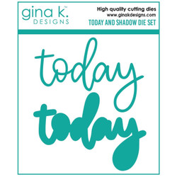 Today and Shadow, Gina K Designs Dies -