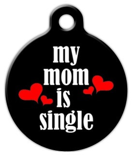 My Mom is Single Dog ID Tag