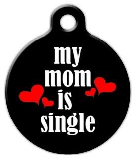 My Mom is Single Dog ID Tag