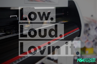Low Loud Lovin it.