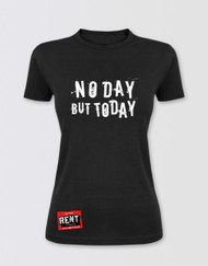 RENT Ladies No Day But Today T-Shirt