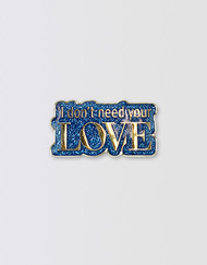 SIX Glitter Pin - Don't Need Your Love [PRE-ORDER]