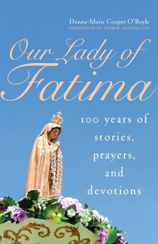 Our Lady of Fatima: 100 Years of Stories, Prayers, and Devotions
