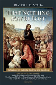 That Nothing May Be Lost by Fr. Paul Scalia