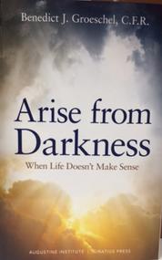 Arise from Darkness By Fr. Benedict J. Groeschel
