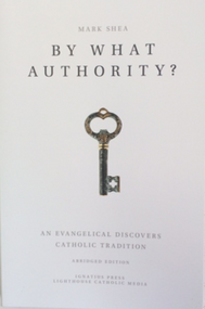 By What Authority?  An Evangelical Discovers Catholic Tradition By Mark Shea--LIMITED QUANTITY