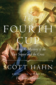 The Fourth Cup Unveiling the Mystery of the Last Supper and the Cross Dr. Scott Hahn