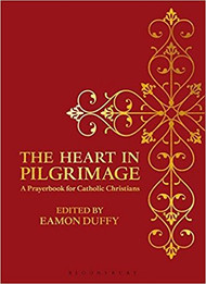 THE HEART IN PILGRIMAGE A Prayerbook for Catholic Christians Edited By Eamon Duffy