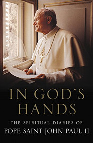 IN GOD'S HANDS THE SPIRITUAL DIARIES OF POPE SAINT JOHN PAUL II