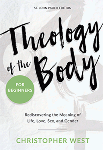 THEOLOGY OF THE BODY FOR BEGINNERS By Christopher West