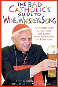 THE BAD CATHOLIC'S GUIDE TO WINE, WHISKEY & SONG