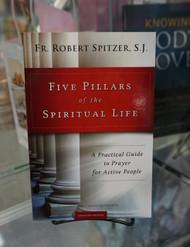 Five Pillars of the Spiritual Life by Fr. Robert Spitzer