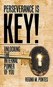 Perseverance Is Key!: Unlocking the Internal Power of You
