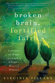 Broken Brain, Fortified Faith: Lessons of Hope through a Child's Mental Illness