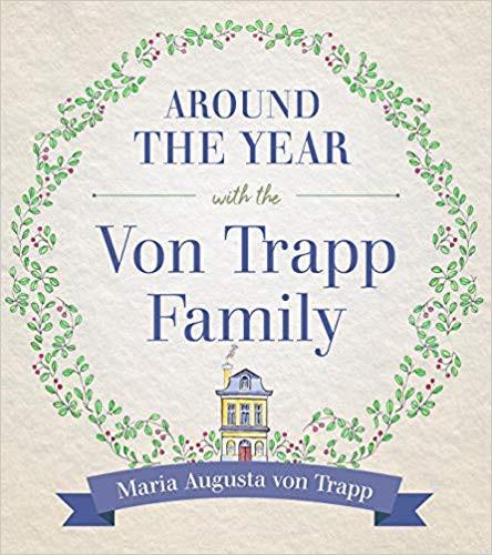 Around the Year with the von Trapp Family by Maria Augusta von Trapp