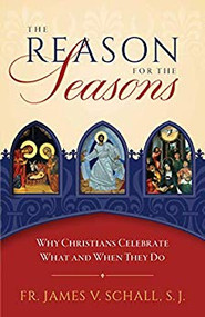 The Reason for the Seasons by Fr. James Schall