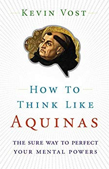 How to Think Like Aquinas: The Sure Way to Perfect Your Mental Powers