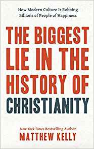 The Biggest Lie in the History of Christianity by Matthew Kelly - 50% off