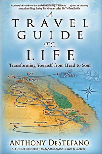 A Travel Guide to Life: Transforming Yourself from Head to Soul by Anthony DeStefano