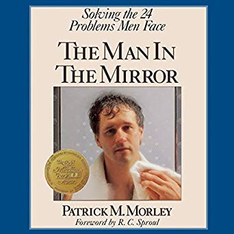 The Man in the Mirror: Solving the 24 Problems Men Face