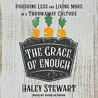 The Grace of Enough: Pursuing Less and Living More in a Throwaway Culture